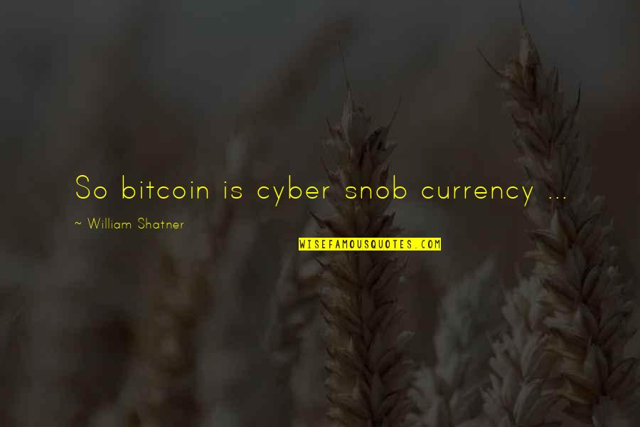 Cyber Quotes By William Shatner: So bitcoin is cyber snob currency ...