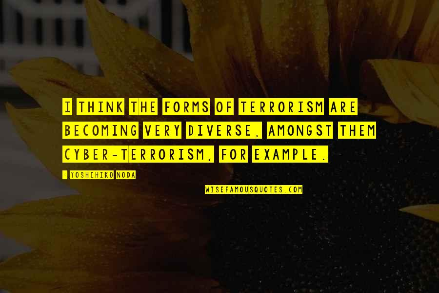 Cyber Quotes By Yoshihiko Noda: I think the forms of terrorism are becoming