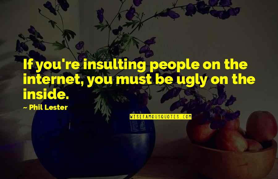 Cyberbullying Quotes By Phil Lester: If you're insulting people on the internet, you