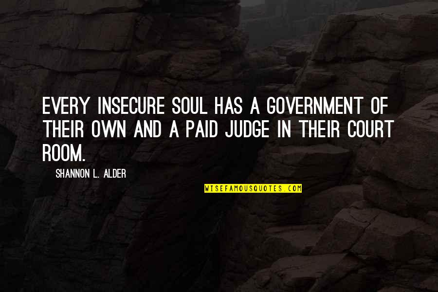Cyberbullying Quotes By Shannon L. Alder: Every insecure soul has a government of their