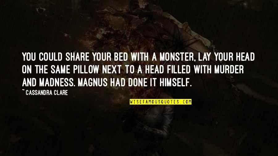 Cybergeddon Quotes By Cassandra Clare: You could share your bed with a monster,