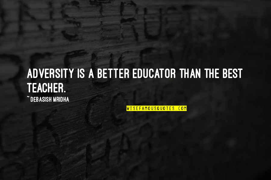 Cybergeddon Quotes By Debasish Mridha: Adversity is a better educator than the best