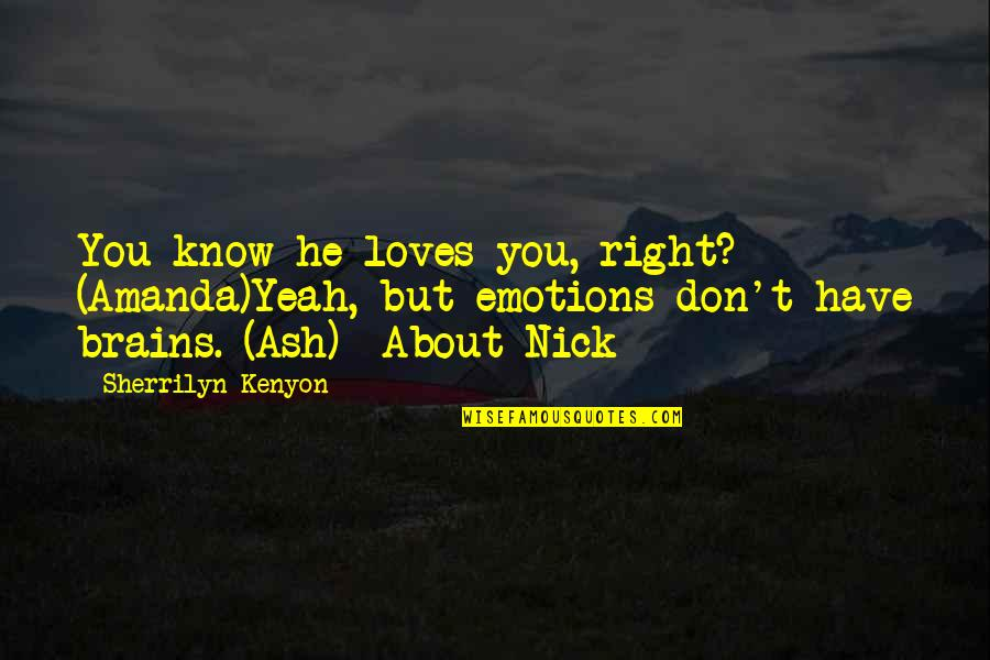 Cybergeddon Quotes By Sherrilyn Kenyon: You know he loves you, right? (Amanda)Yeah, but