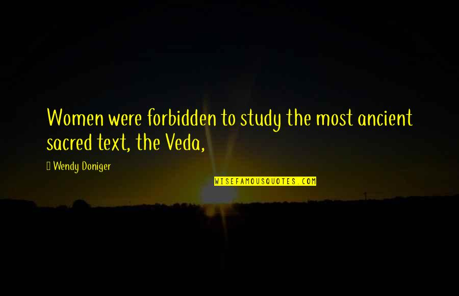 Cybergeddon Quotes By Wendy Doniger: Women were forbidden to study the most ancient