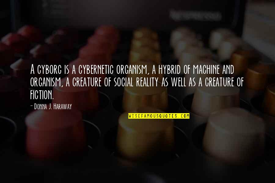 Cybernetic Quotes By Donna J. Haraway: A cyborg is a cybernetic organism, a hybrid