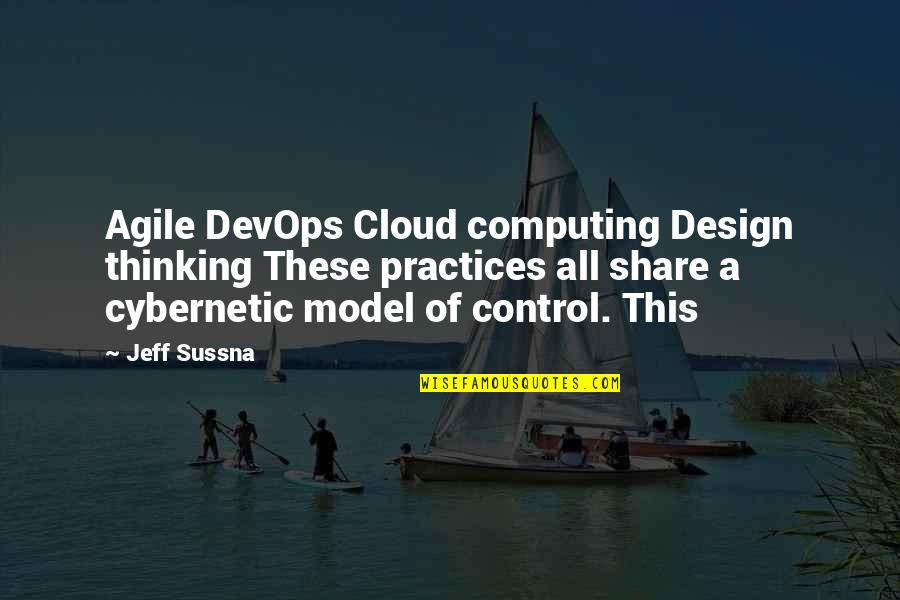 Cybernetic Quotes By Jeff Sussna: Agile DevOps Cloud computing Design thinking These practices