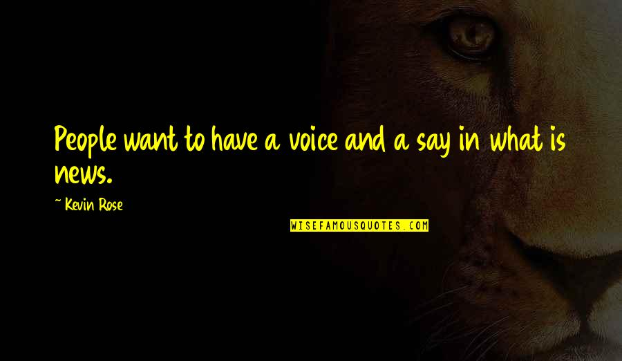Cybernetic Quotes By Kevin Rose: People want to have a voice and a