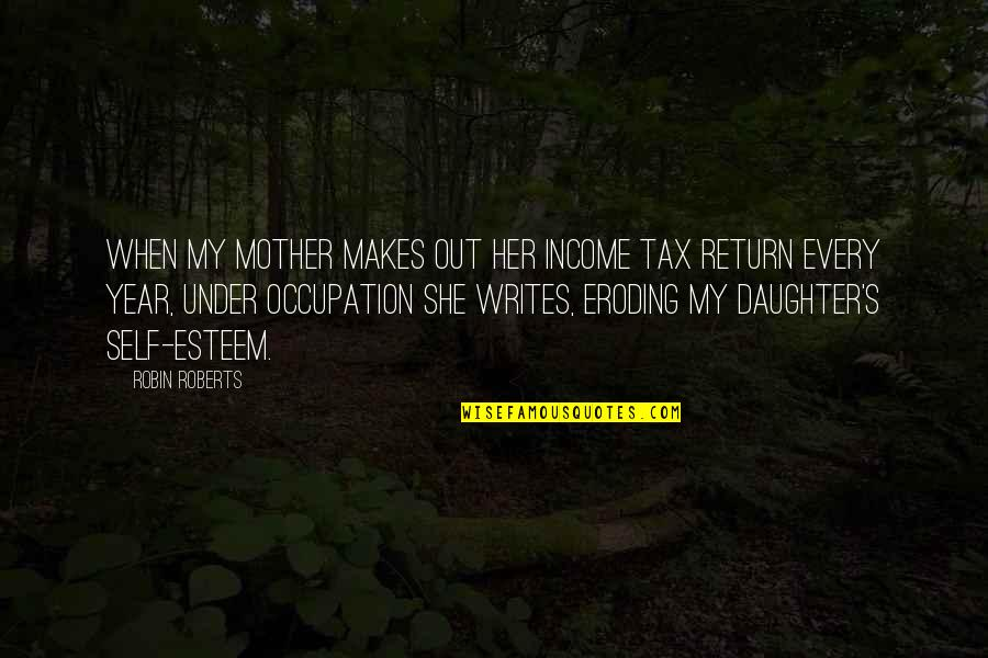 Cybernetic Quotes By Robin Roberts: When my mother makes out her income tax