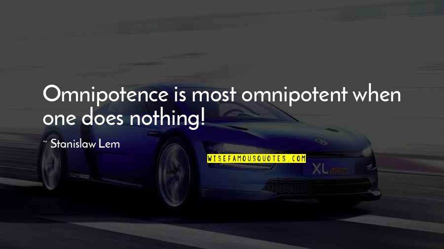 Cybernetic Quotes By Stanislaw Lem: Omnipotence is most omnipotent when one does nothing!