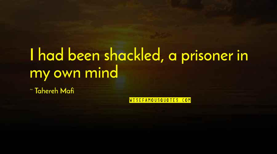 Cybernetic Quotes By Tahereh Mafi: I had been shackled, a prisoner in my