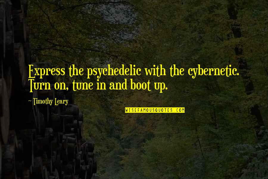 Cybernetic Quotes By Timothy Leary: Express the psychedelic with the cybernetic. Turn on,
