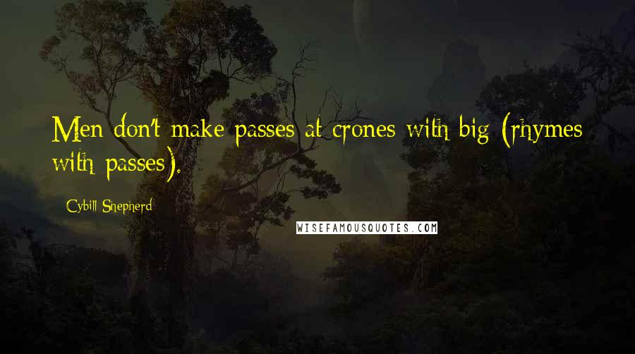 Cybill Shepherd quotes: Men don't make passes at crones with big (rhymes with passes).