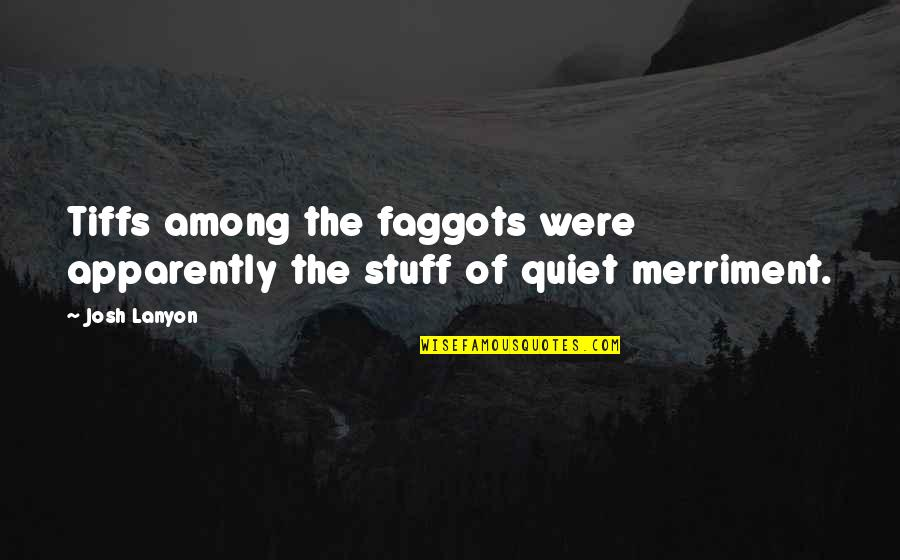 Cyclops Famous Quotes By Josh Lanyon: Tiffs among the faggots were apparently the stuff