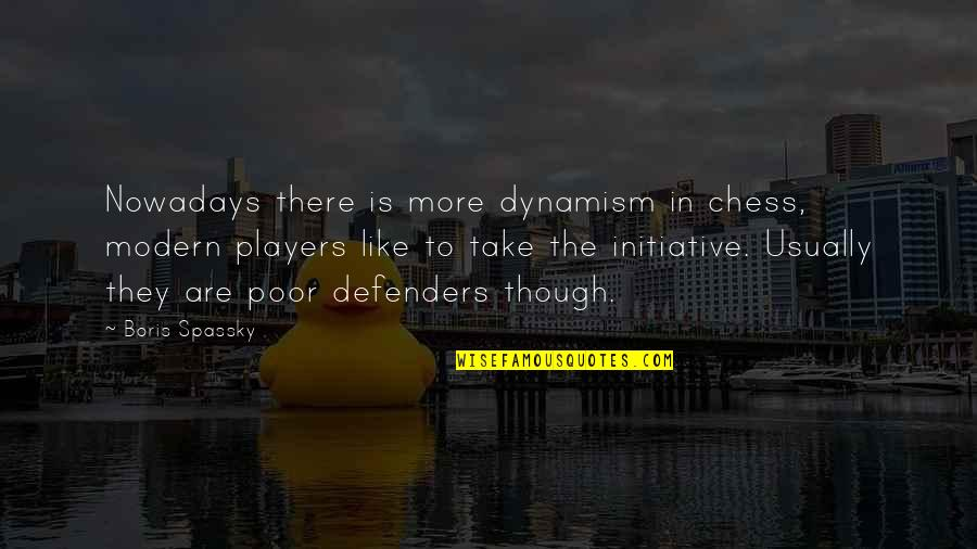 Cymini Quotes By Boris Spassky: Nowadays there is more dynamism in chess, modern