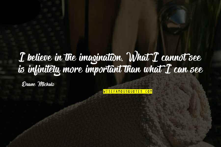 Cymini Quotes By Duane Michals: I believe in the imagination. What I cannot