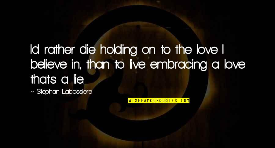 Cymini Quotes By Stephan Labossiere: I'd rather die holding on to the love