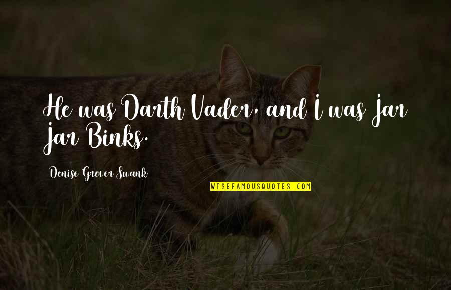 Cynomorphic Quotes By Denise Grover Swank: He was Darth Vader, and I was Jar