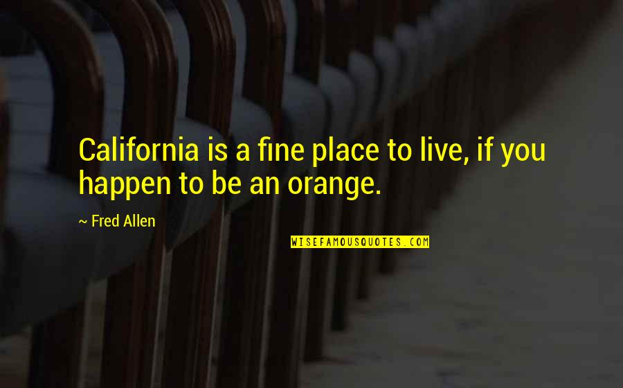 Cynomorphic Quotes By Fred Allen: California is a fine place to live, if