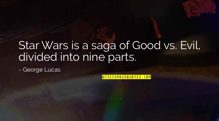 Cynomorphic Quotes By George Lucas: Star Wars is a saga of Good vs.