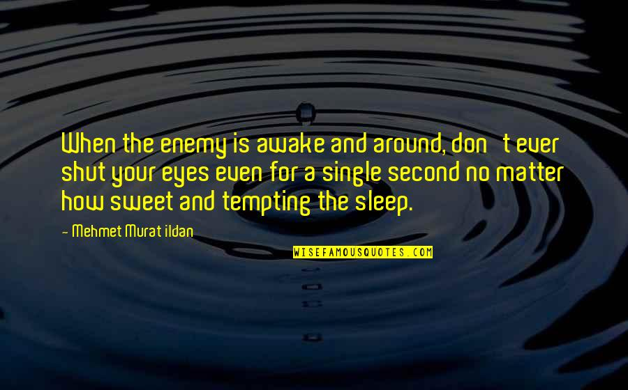 Cynomorphic Quotes By Mehmet Murat Ildan: When the enemy is awake and around, don't