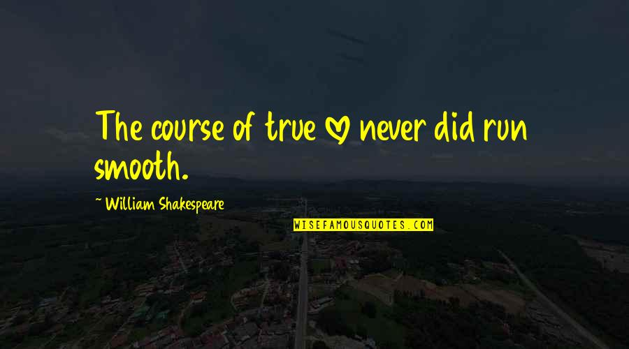 Cynomorphic Quotes By William Shakespeare: The course of true love never did run