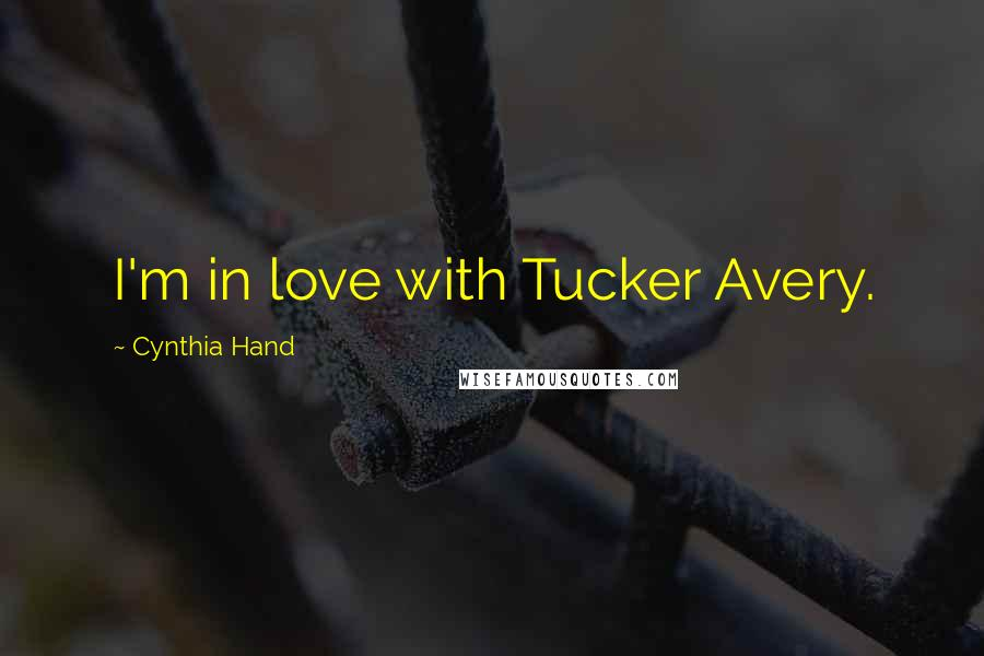 Cynthia Hand quotes: I'm in love with Tucker Avery.