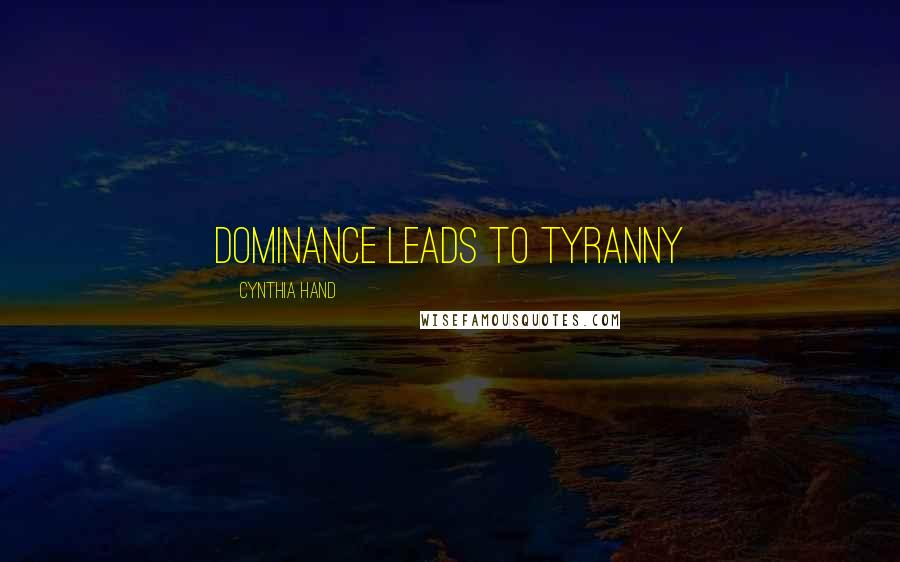 Cynthia Hand quotes: Dominance leads to tyranny