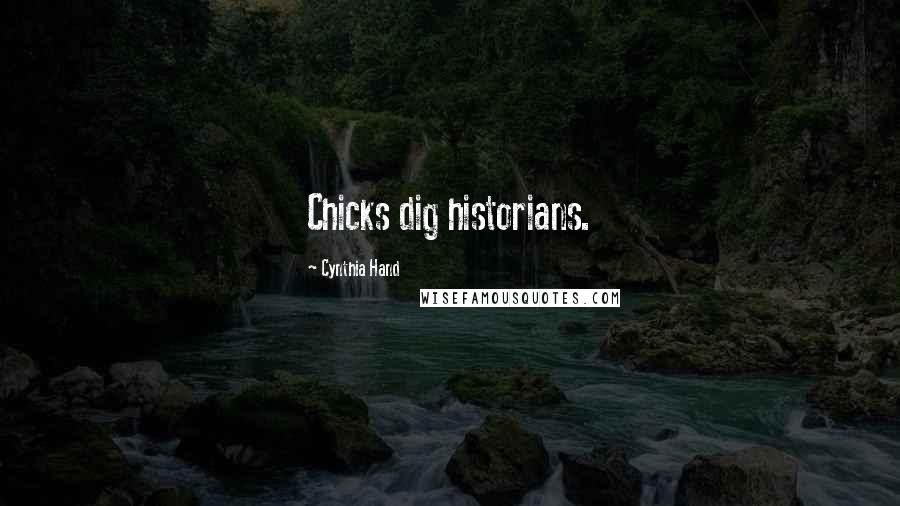 Cynthia Hand quotes: Chicks dig historians.