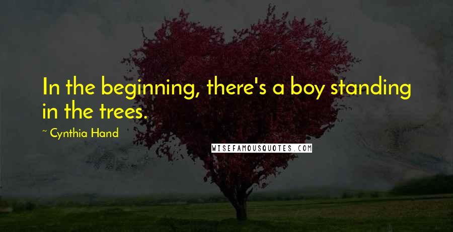 Cynthia Hand quotes: In the beginning, there's a boy standing in the trees.