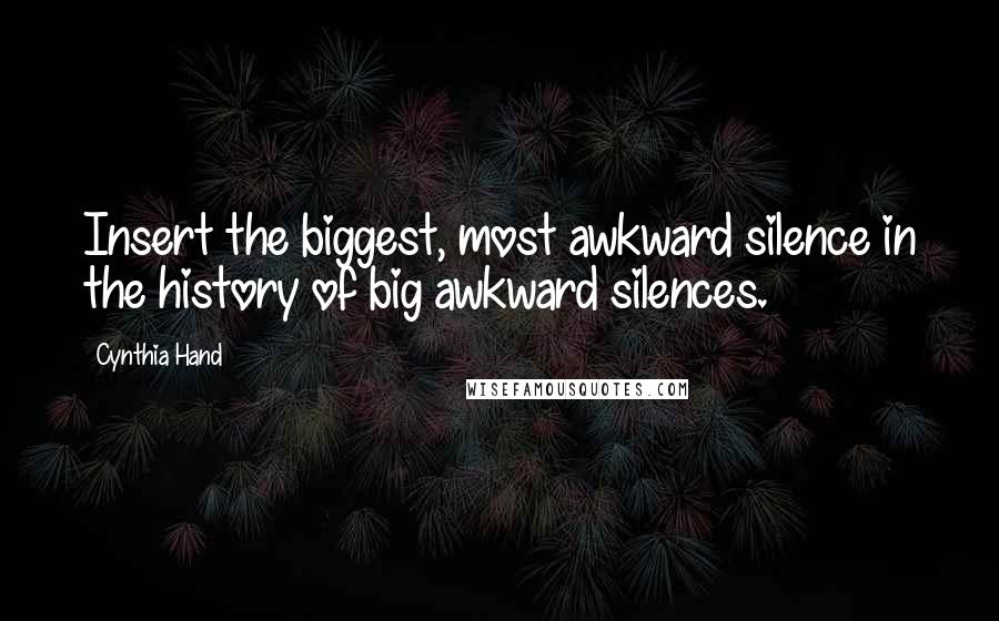 Cynthia Hand quotes: Insert the biggest, most awkward silence in the history of big awkward silences.