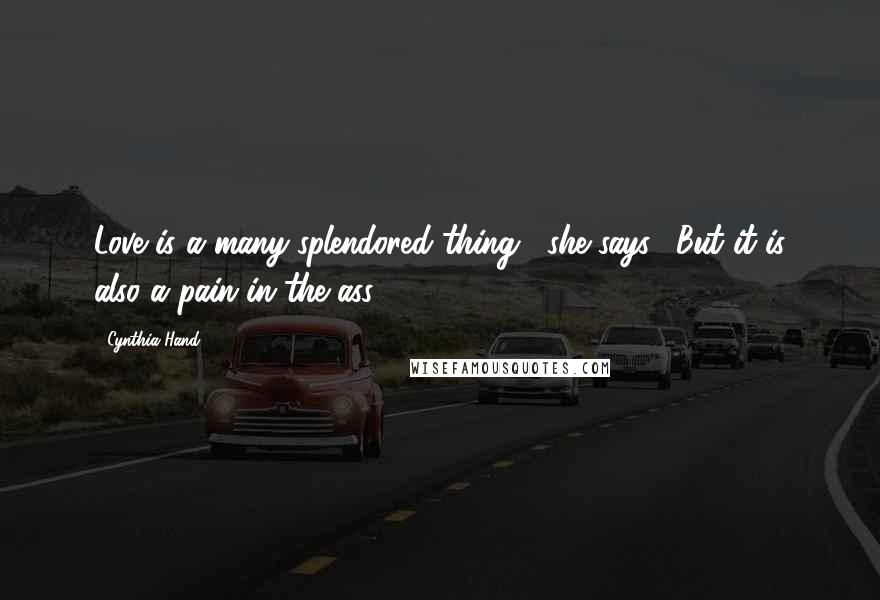 "Cynthia Hand quotes: Love is a many-splendored thing,"" she says. ""But it is also a pain in the ass."