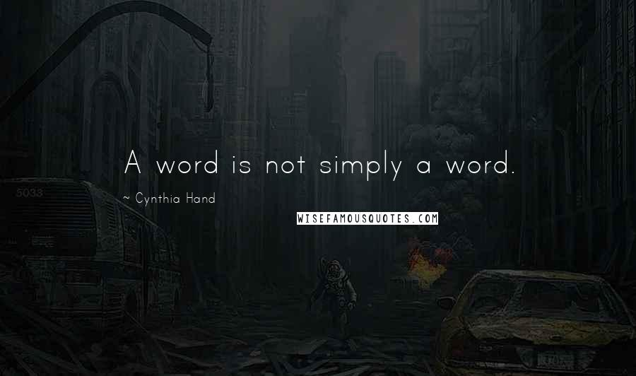 Cynthia Hand quotes: A word is not simply a word.