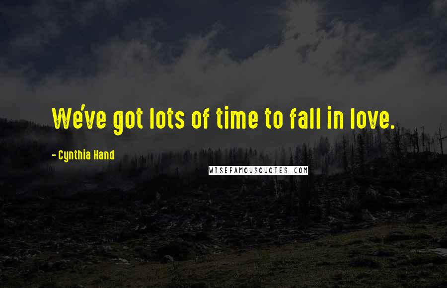 Cynthia Hand quotes: We've got lots of time to fall in love.