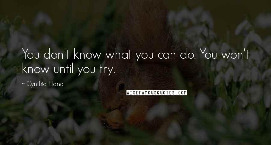 Cynthia Hand quotes: You don't know what you can do. You won't know until you try.