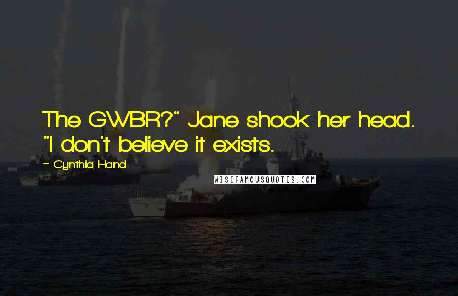 "Cynthia Hand quotes: The GWBR?"" Jane shook her head. ""I don't believe it exists."