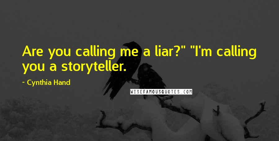 "Cynthia Hand quotes: Are you calling me a liar?"" ""I'm calling you a storyteller."