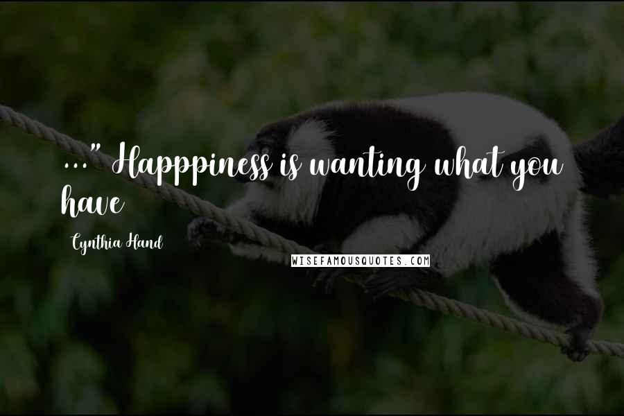 "Cynthia Hand quotes: ..."" Happpiness is wanting what you have"