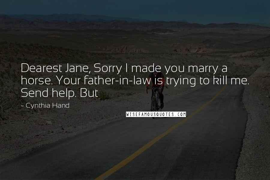 Cynthia Hand quotes: Dearest Jane, Sorry I made you marry a horse. Your father-in-law is trying to kill me. Send help. But