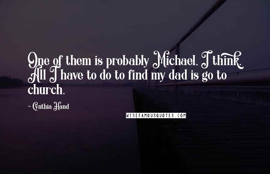 Cynthia Hand quotes: One of them is probably Michael, I think. All I have to do to find my dad is go to church.