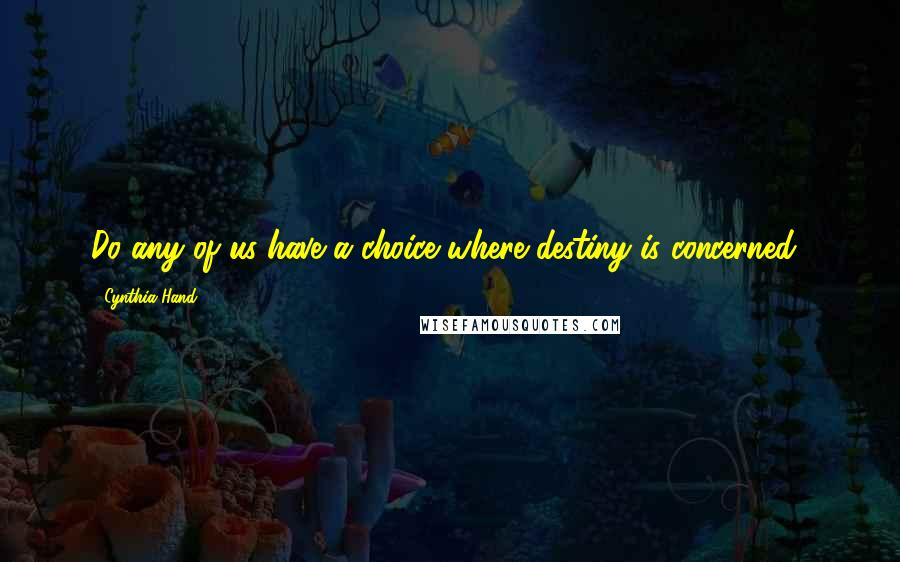 Cynthia Hand quotes: Do any of us have a choice where destiny is concerned?