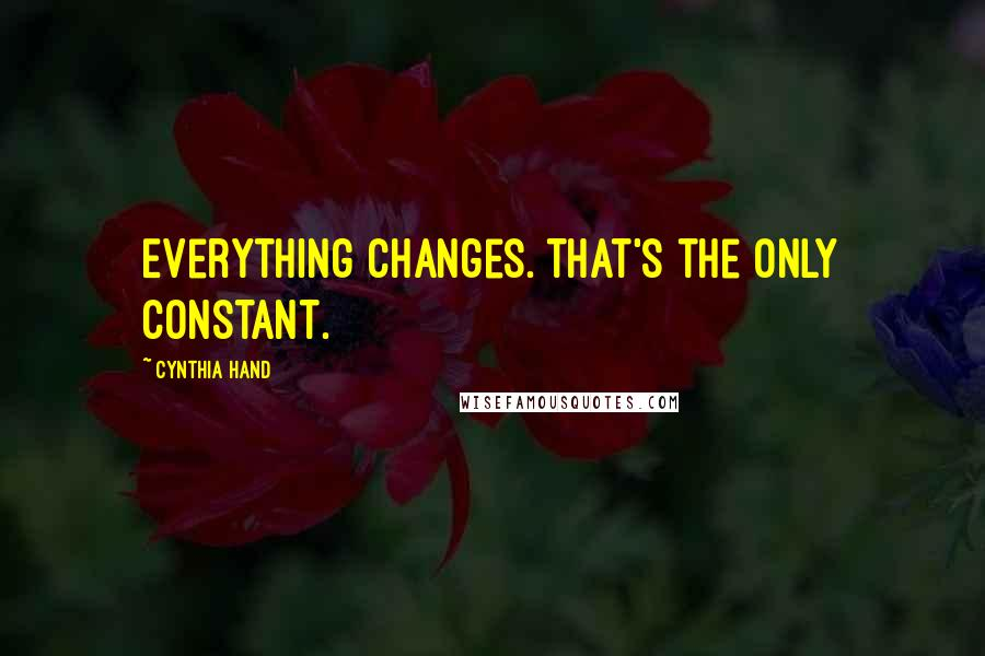 Cynthia Hand quotes: Everything changes. That's the only constant.