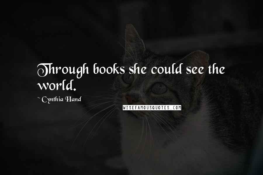 Cynthia Hand quotes: Through books she could see the world.