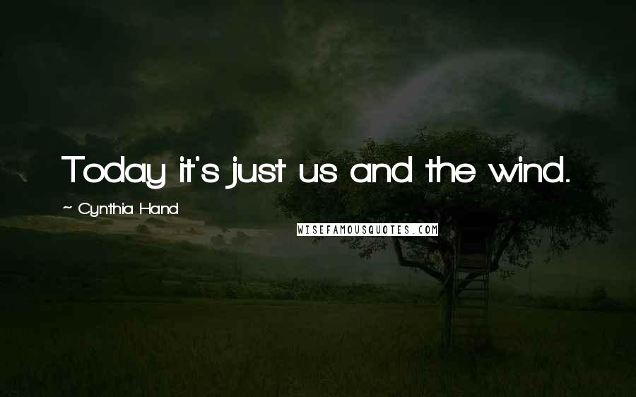 Cynthia Hand quotes: Today it's just us and the wind.
