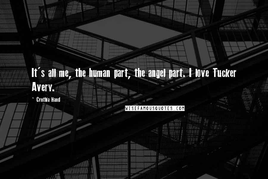 Cynthia Hand quotes: It's all me, the human part, the angel part. I love Tucker Avery.