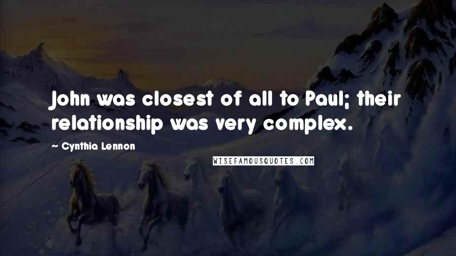 Cynthia Lennon quotes: John was closest of all to Paul; their relationship was very complex.