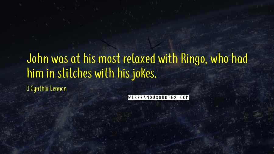 Cynthia Lennon quotes: John was at his most relaxed with Ringo, who had him in stitches with his jokes.