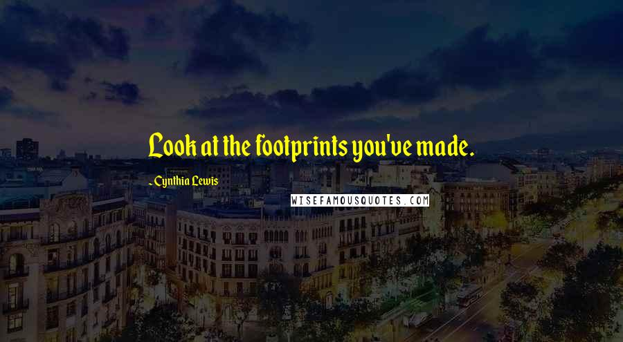 Cynthia Lewis quotes: Look at the footprints you've made.