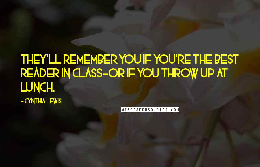 Cynthia Lewis quotes: They'll remember you if you're the best reader in class-or if you throw up at lunch.
