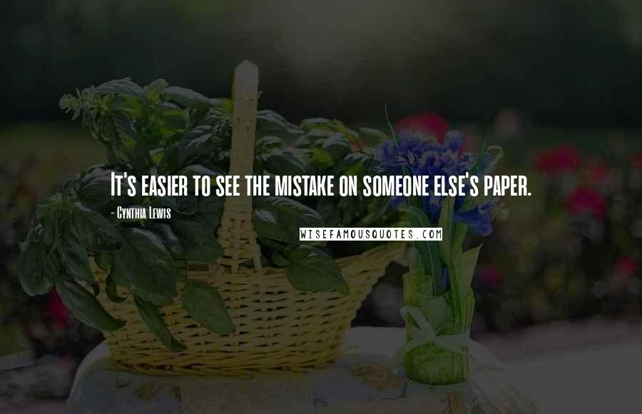 Cynthia Lewis quotes: It's easier to see the mistake on someone else's paper.