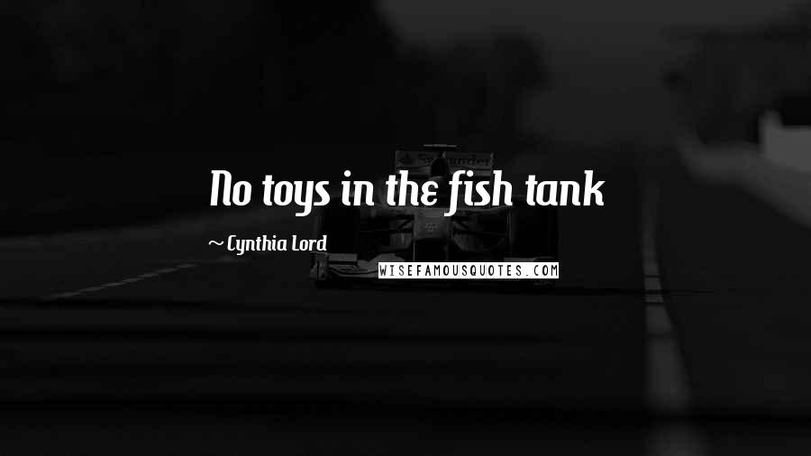 Cynthia Lord quotes: No toys in the fish tank